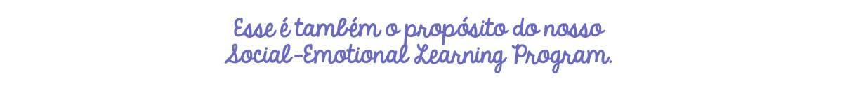 Esse é também o propósito do nosso social-emotional learning program
